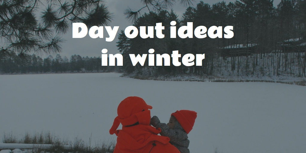 day out ideas winter